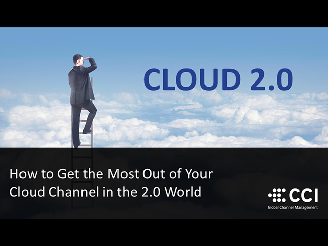 How to Get the Most Out of Your Cloud Channel in the 2.0 World