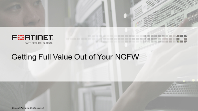 Getting Full Value Out of Your Next Generation Firewall