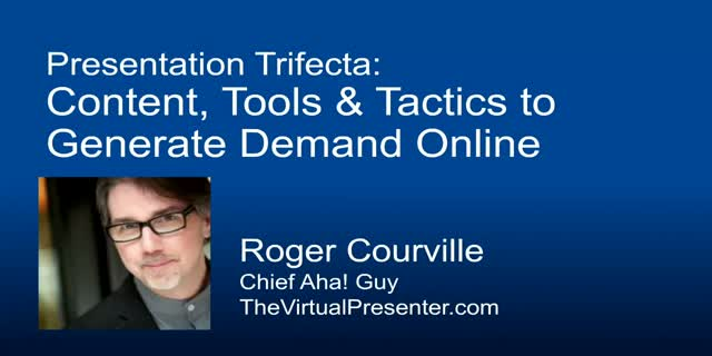 Presentation Trifecta: Content, Tools & Tactics to Generate Demand Online
