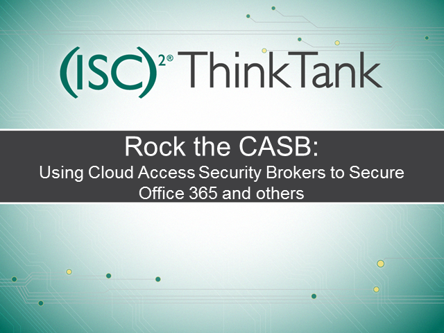 Rock the CASB: Using Cloud Access Security Brokers to Secure Office 365 & Others