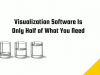 Visualization Software Is Only Half of What You Need