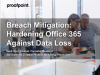 Breach Mitigation: Hardening Office 365 Against Data Loss