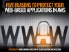 Five Reasons to Protect Your Web-based Applications in AWS