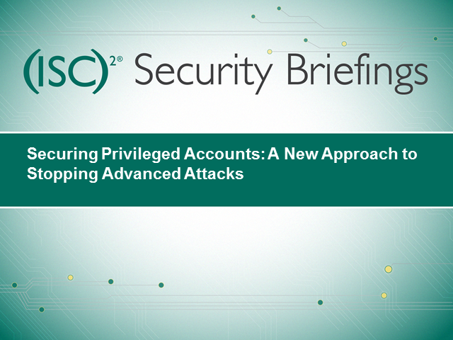 Securing Privilege Accounts: A new approach to Stopping Advanced Attacks
