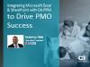 Integrating Microsoft Excel & SharePoint with CA PPM to Drive PMO Success
