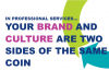 In professional services...your brand and culture are two sides of the same coin