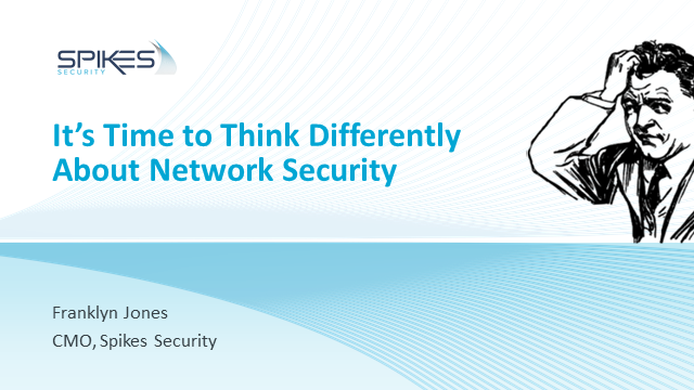 It's Time to Think Differently About Network Security