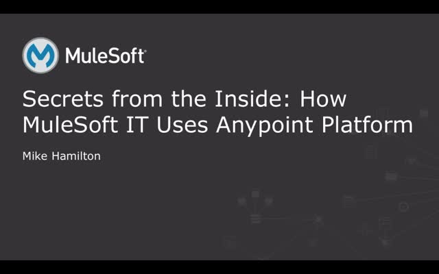 Secrets from the Inside: How MuleSoft IT Uses Anypoint Platform