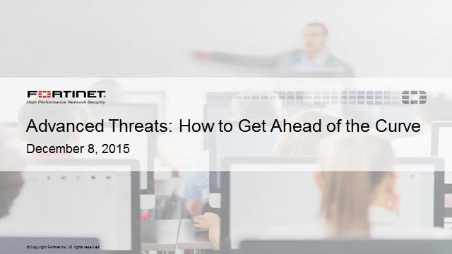 Advanced Threats: How to Get Ahead of the Curve