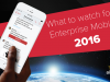 What to watch for in Enterprise Mobility in 2016