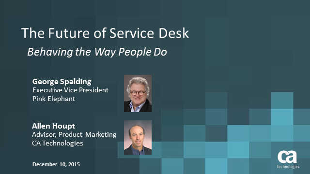The Future of the Service Desk: Behaving the Way Your People Do