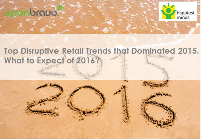 Top Disruptive Retail Trends that Dominated 2015. What to Expect of 2016?