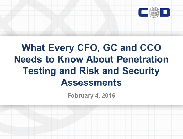 "What Every CFO, GC and CCO Needs to Know About ""Pen Testing"" & Risk Assessments"