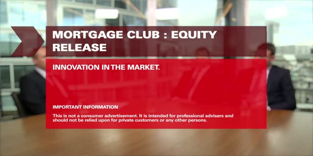 Mortgage Club: Equity Release - Innovation in the market