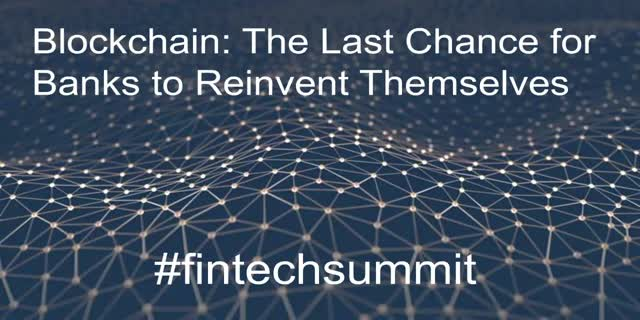Part 1 of Blockchain: The Last Chance for Banks to Reinvent Themselves