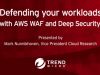 Defending your workloads with AWS WAF and Deep Security
