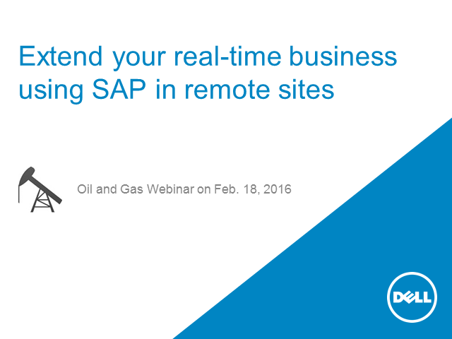 Oil & Gas: Extend your real-time business using SAP in Remote Sites