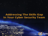 Addressing The Skills Gap In Your Cyber Security Team