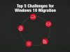Challenges and Solutions to Windows 10 Migration