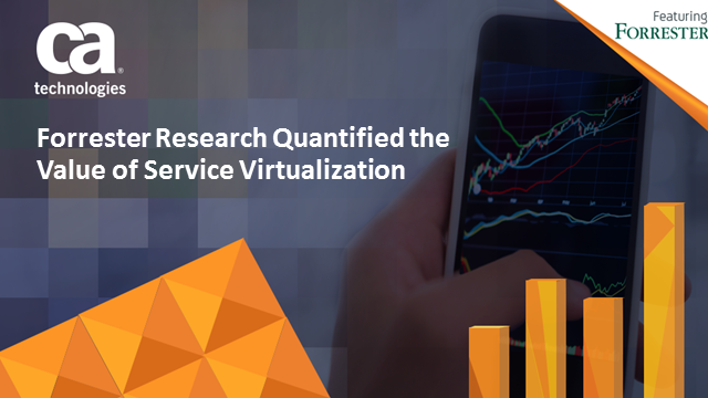 Forrester Research Quantified the Value of Service Virtualization