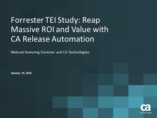 Forrester TEI Study:  Reap Massive ROI and Value with CA Release Automation