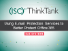 Using E-Mail Protection Services to Better Protect Office 365