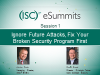 eSummit Session 1: Ignore Future Attacks, Fix Your Broken Security Program First