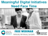 Meaningful Digital Initiatives Need Face Time