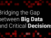 Bridging the Gap Between Big Data and Critical Decisions