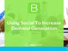 Using Social To Increase Demand Generation