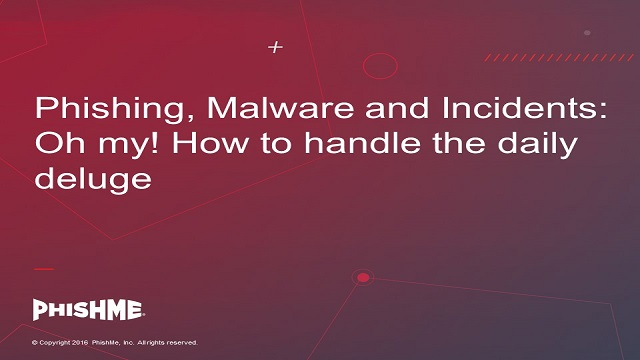 Phishing, Malware and Incidents – Oh my! How to handle the daily deluge.