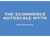 The Ecommerce Autoscale Myth