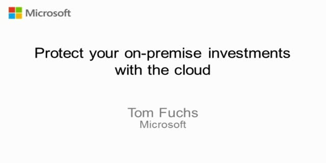 Protect your on-premise investments with the cloud