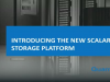 Introducing the New Scalar Storage Platform