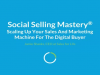 Social Selling Mastery: A Concrete Framework For Engaging Today's Buyer