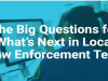 The Big Questions for What's Next in Local Law Enforcement Tech