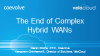 The End of Complex Hybrid WANs