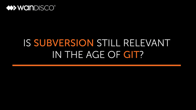 Is Subversion Still Relevant in the Age of GIT?