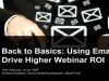 Back to the Basics: Using Email to Drive Higher Webinar ROI [EMEA Edition]