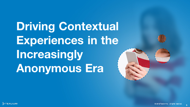 Driving Contextual Experiences in the Increasingly Anonymous Era