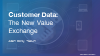 Customer Data - The New Value Exchange