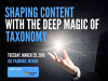 Shaping Content with the Deep Magic of Taxonomy
