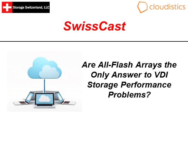 SwissCast - Are All-Flash Arrays the Only Answer to VDI Storage Problems
