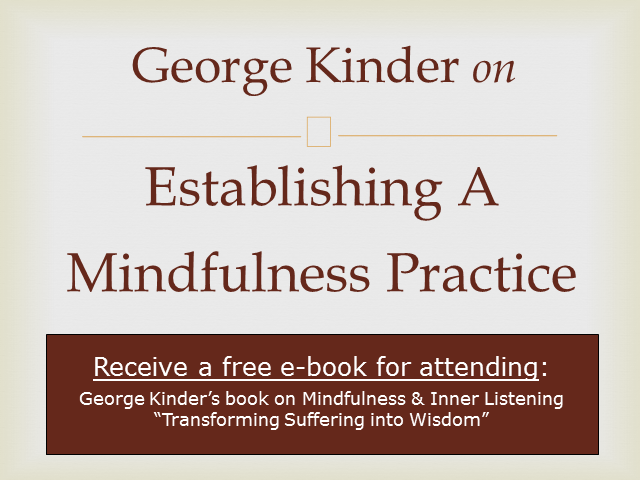 George Kinder on  Establishing a Mindfulness Practice