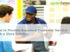 How to Provide Excellent Customer Service with a Store Solution