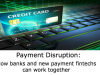 Payment Disruption: How banks & new payment fintech companies can work together