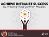 Achieve Intranet Success by Avoiding These Common Mistakes