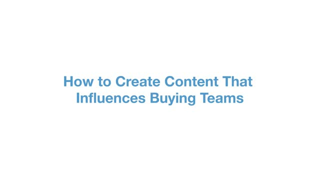 How to create content that influences buying teams