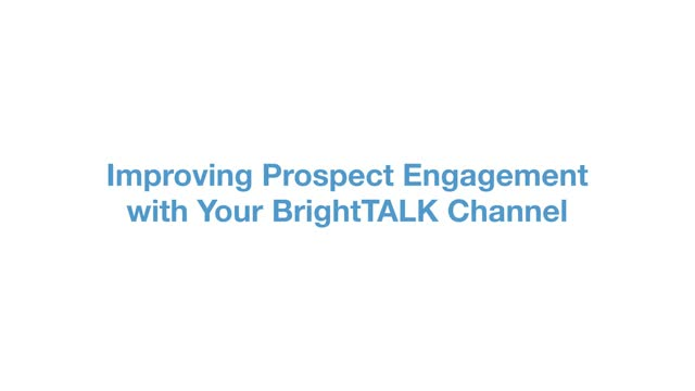 Improving Prospect Engagement with Your BrightTALK Channel