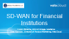 SD-WAN for Financial Institutions: Low Cost Branch Connectivity